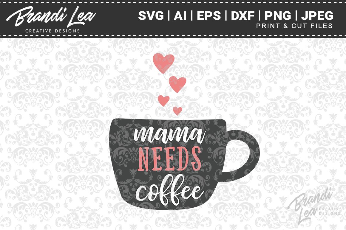 Mama Needs Coffee Svg Cut Files By Brandi Lea Designs