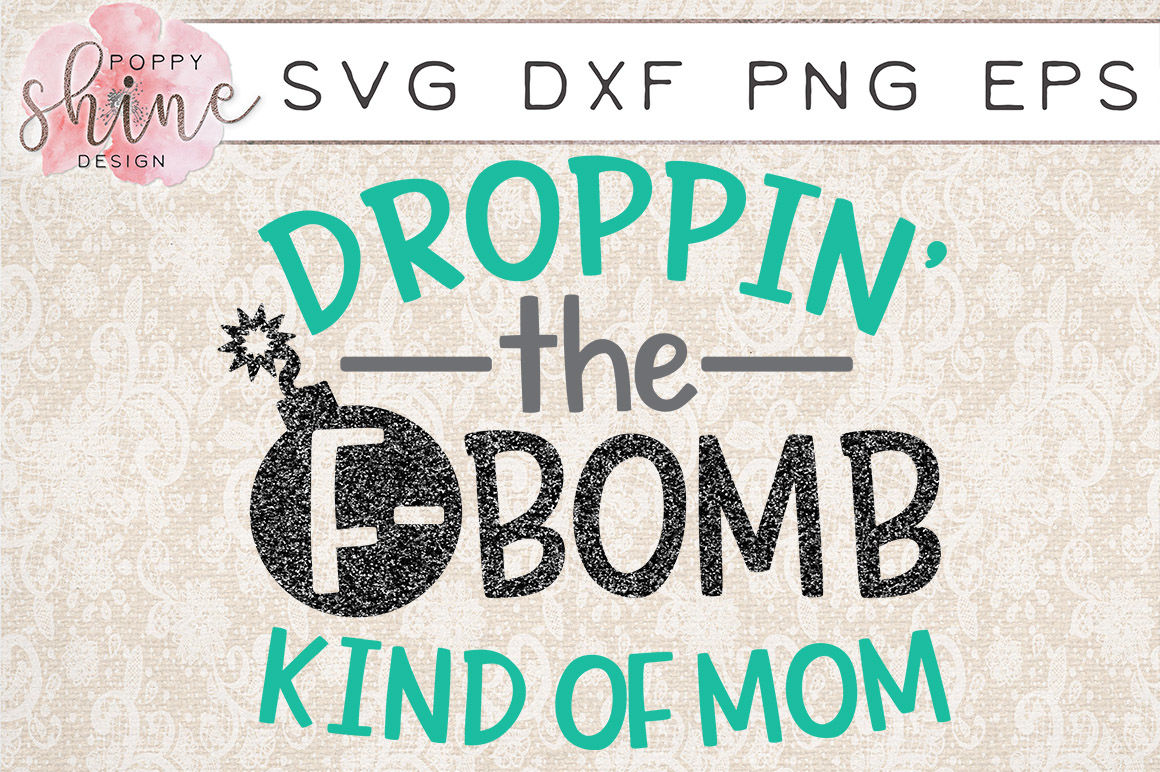 Droppin The F Bomb Kind Of Mom Svg Png Eps Dxf Cutting Files By