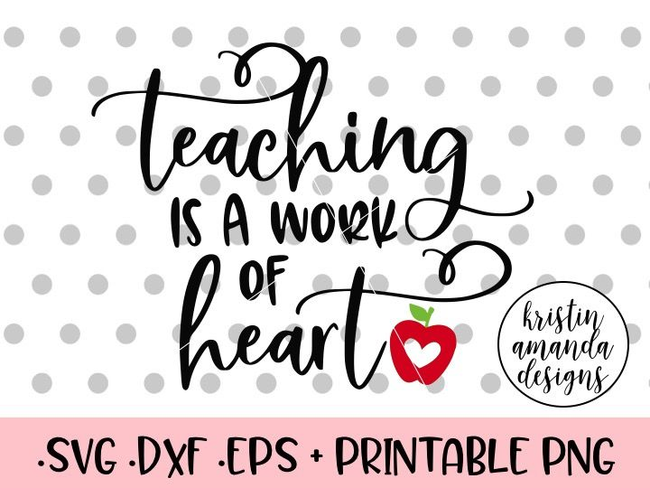 Teaching Is A Work Of Heart Svg Dxf Eps Png Cut File Cricut