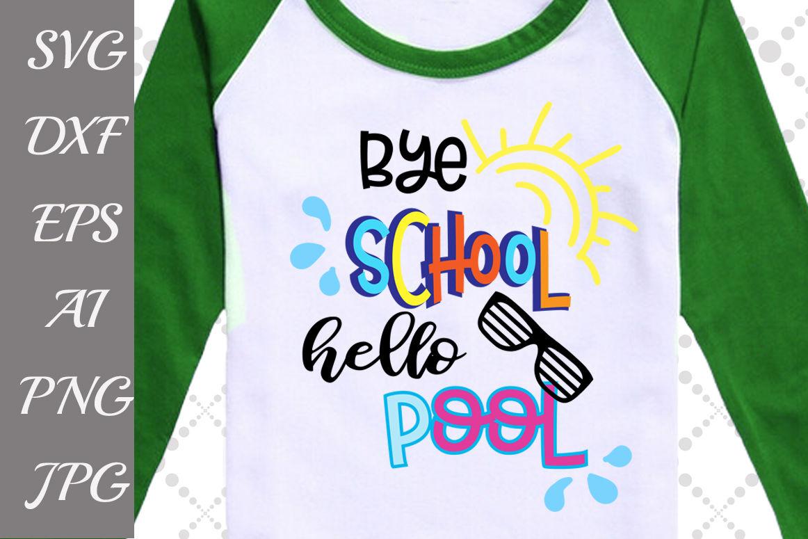 Bye School Hello Pool Svg Graduation Svg Last Day Of School Svg