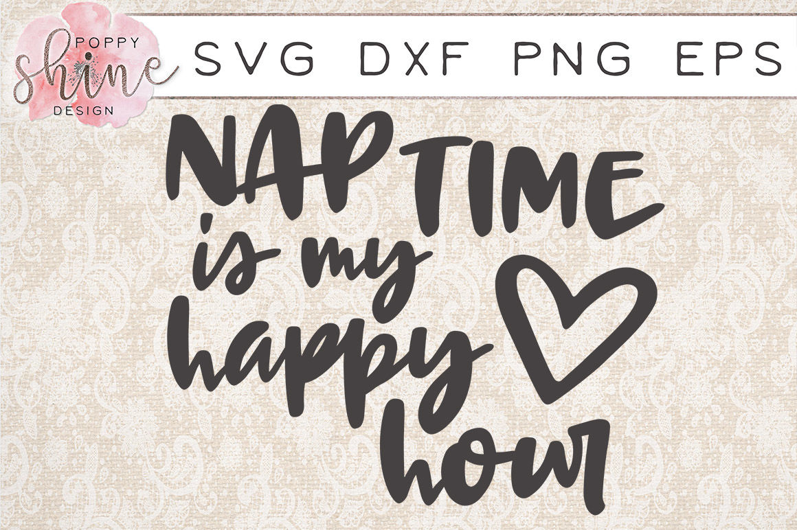 Nap Time Is My Happy Hour Svg Png Eps Dxf Cutting Files By Poppy