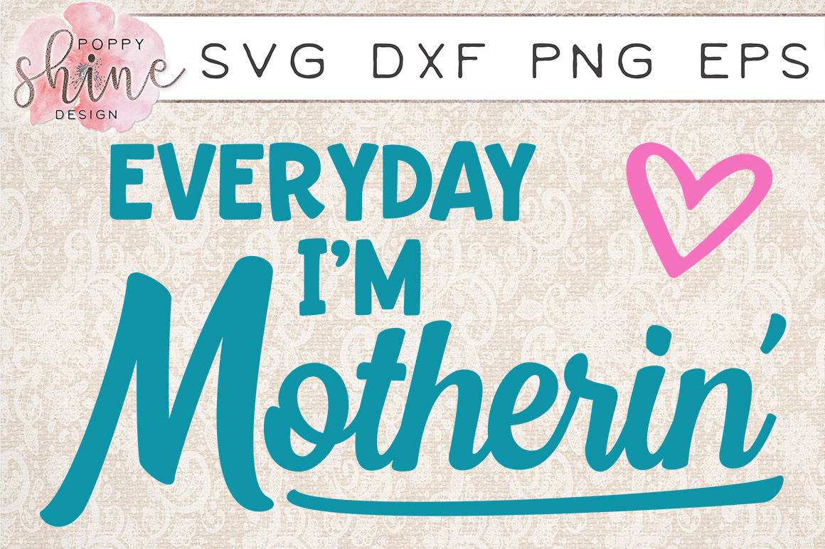 Everyday I M Motherin Svg Png Eps Dxf Cutting Files By Poppy