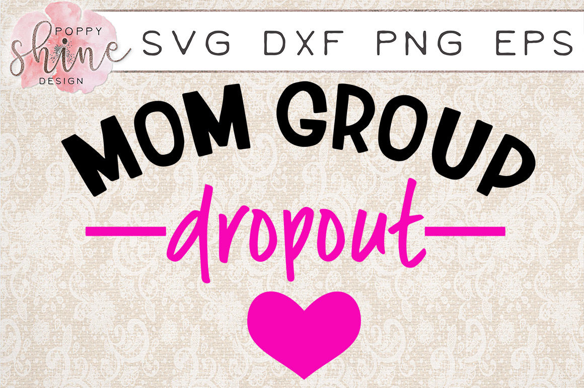 Mom Group Dropout Svg Png Eps Dxf Cutting Files By Poppy Shine