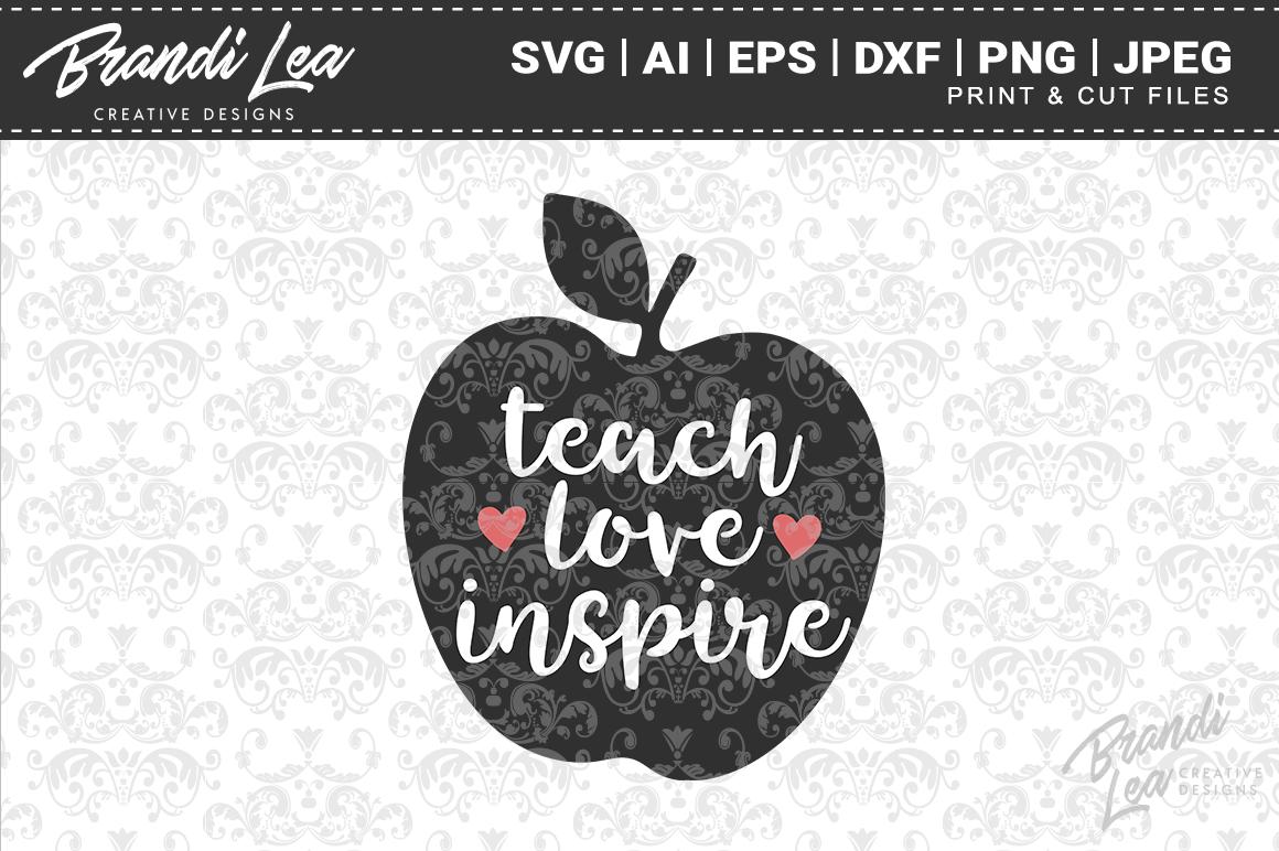 Teach Love Inspire Svg Cut Files By Brandi Lea Designs