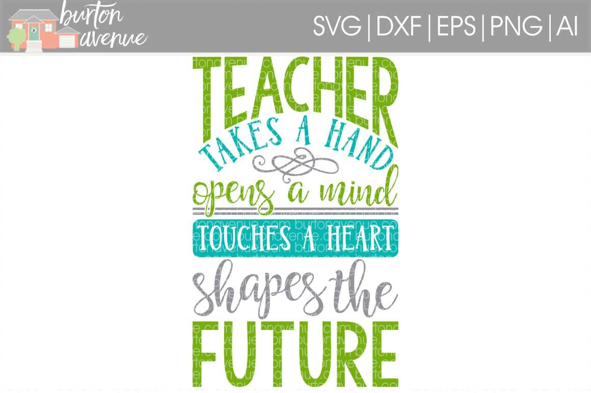 Teacher Takes A Hand Shapes The Future Svg Cut File By Burton