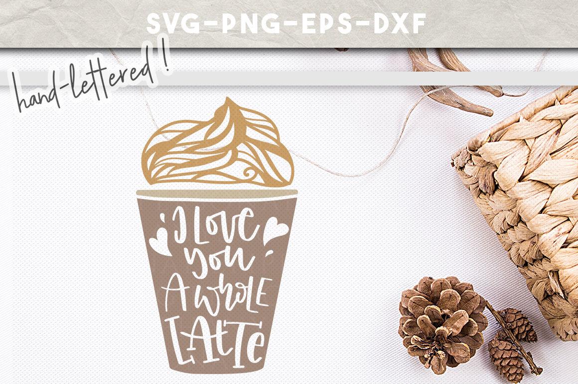 Coffee Svg I Love You A Whole Latte Coffee Mug Kitchen Art Cut