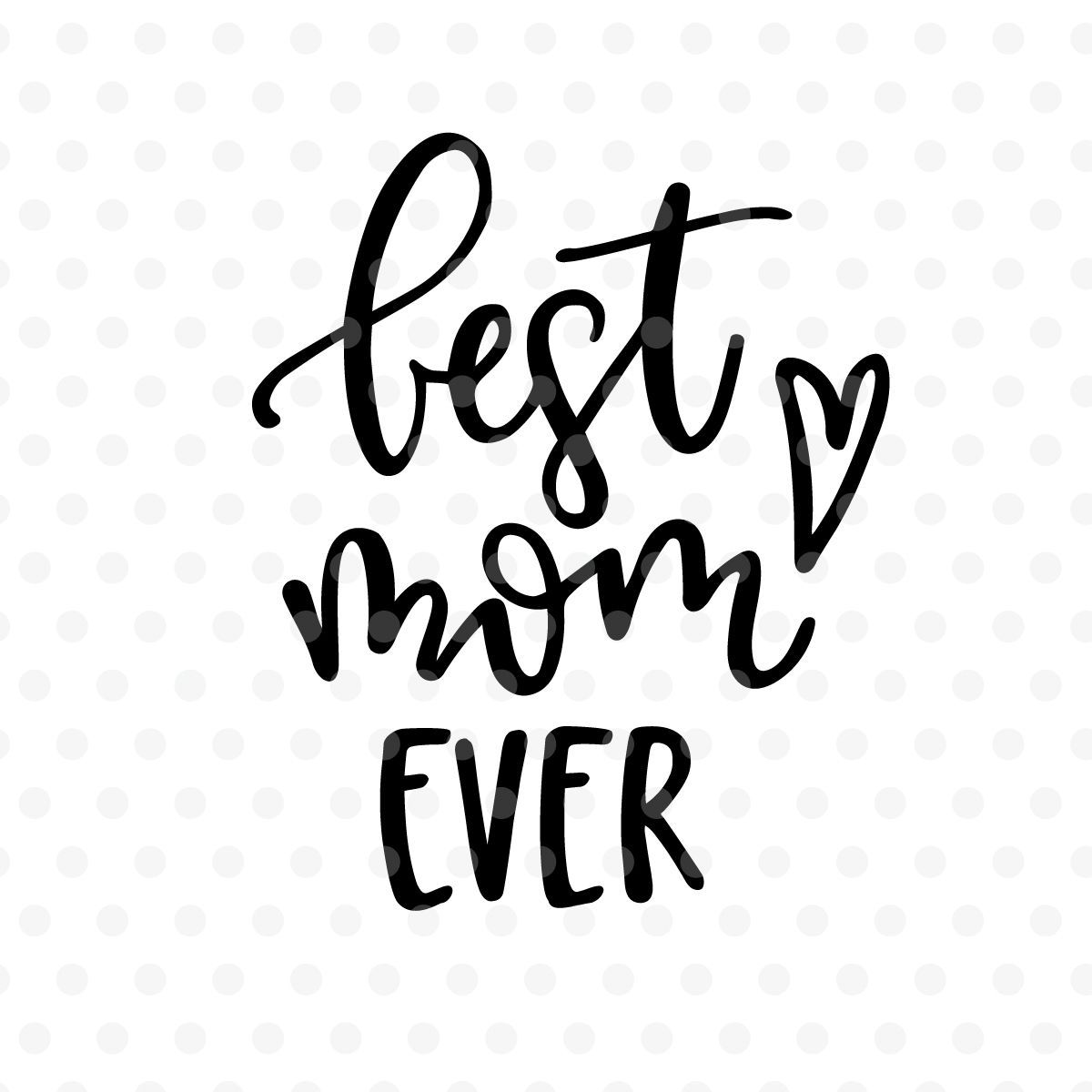 Best Mom Ever Dxf Eps Png Cut File Cricut Silhouette By