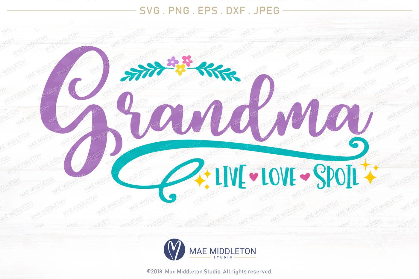 Grandma Live Love Spoil Printable Cut File Svg Png Eps