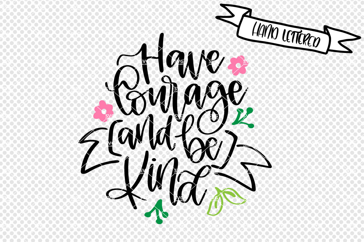 Have Courage And Be Kind Svg Cut File By Svg Gallery