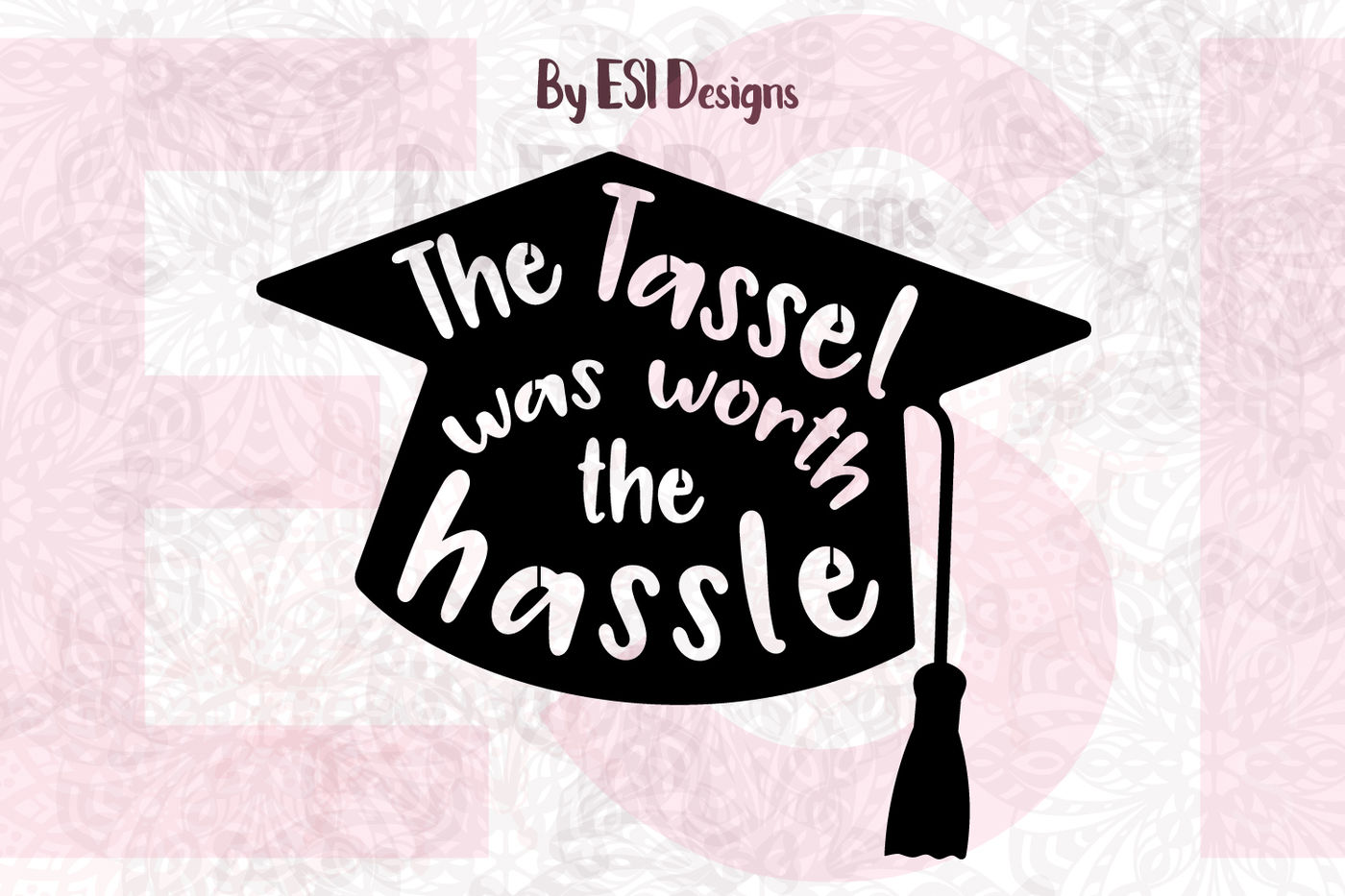 The Tassel Was Worth The Hassle Graduation Svg Dxf Eps Png By