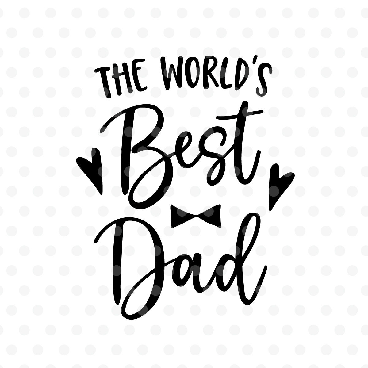 Worlds Best Dad Dxf Eps Png Cut File Cricut Silhouette By