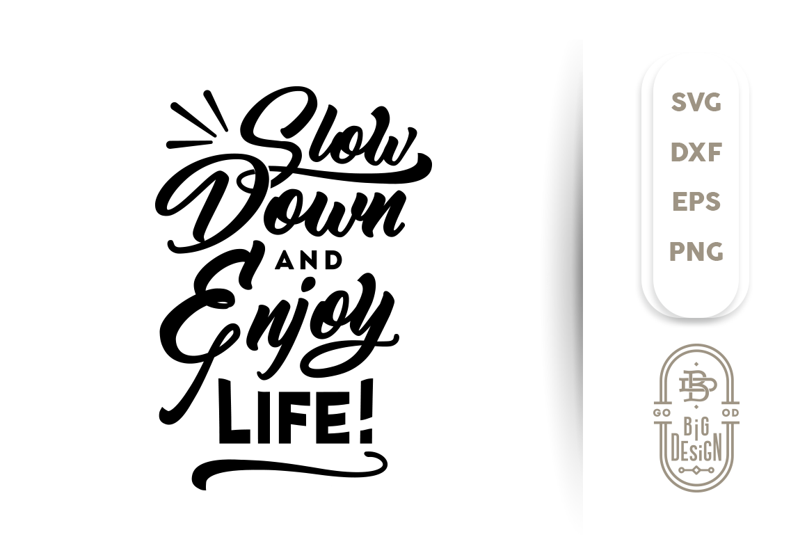 Svg Cut File Slow Down And Enjoy Life By Big Design