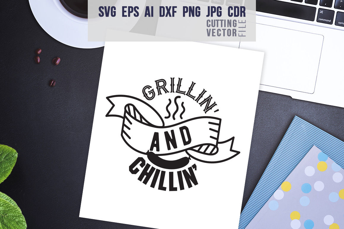 Grillin' and Chillin' Quote - svg, eps, ai, cdr, dxf, png