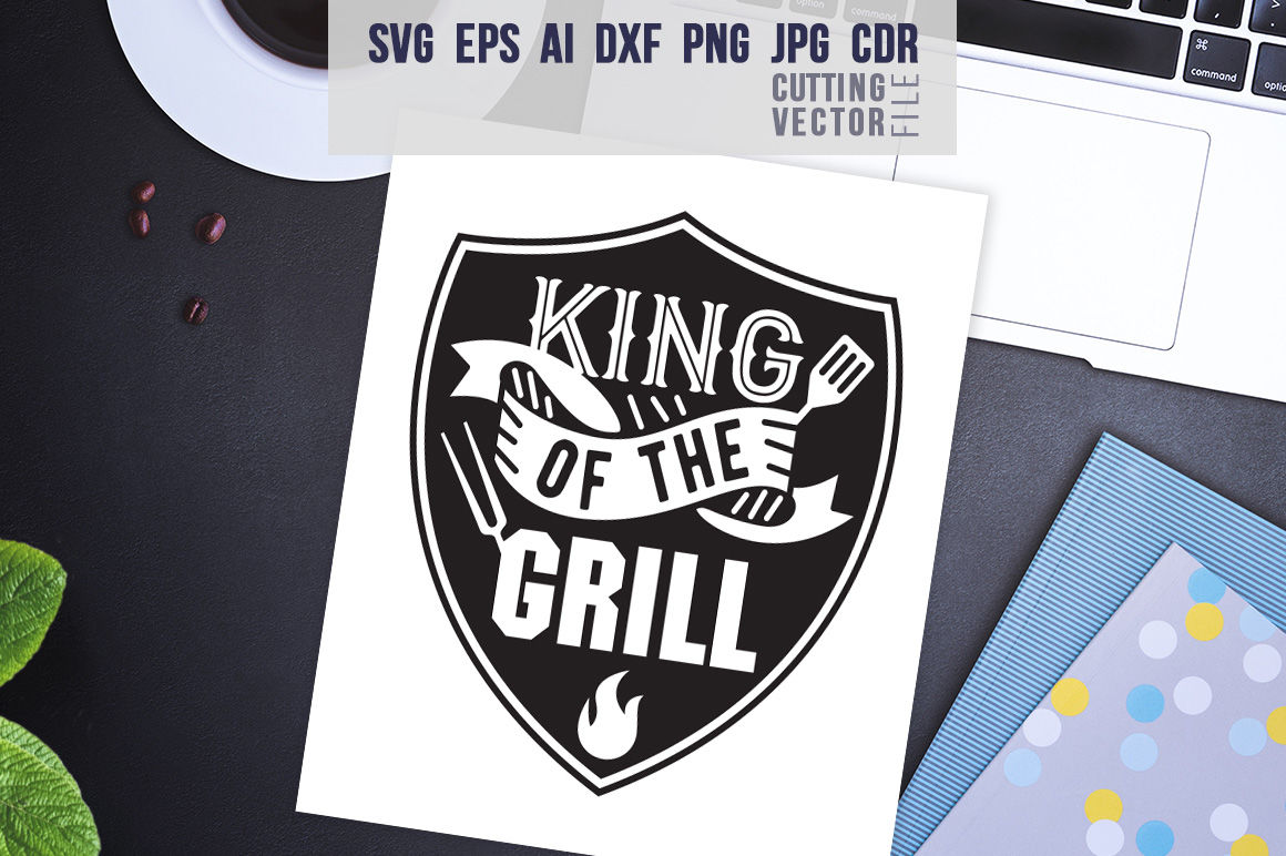 King of the Grill Quote - svg, eps, ai, cdr, dxf, png, jpg