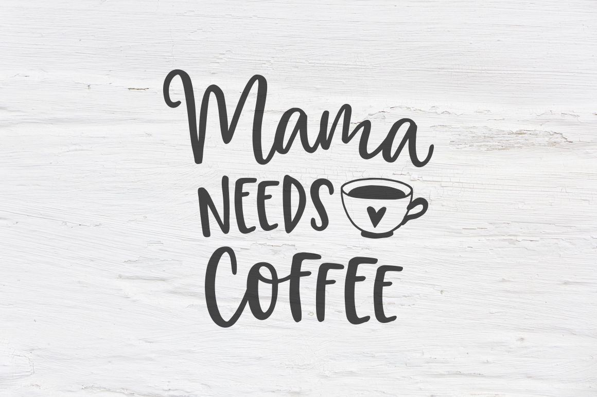 8611439d345f Mama needs coffee SVG, EPS, PNG, DXF By Tabita's shop ...