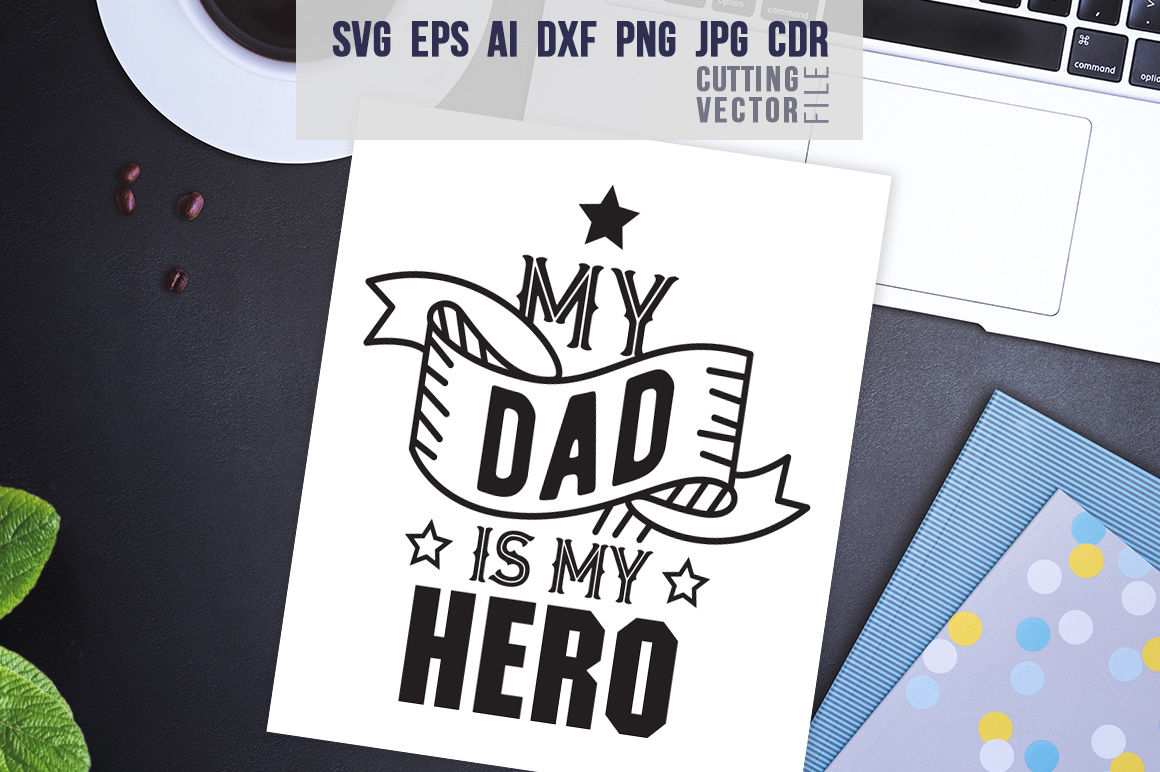 My Dad Is My Hero Quote Svg Eps Ai Cdr Dxf Png Jpg By