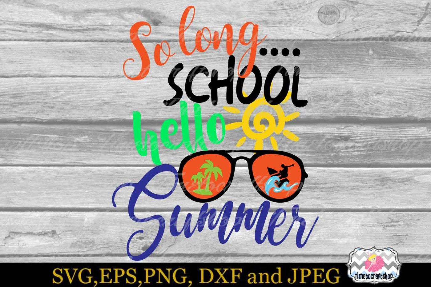 Svg Dxf Eps Png Cutting Files So Long School Hello Summer By Timetocraftshop Thehungryjpeg Com