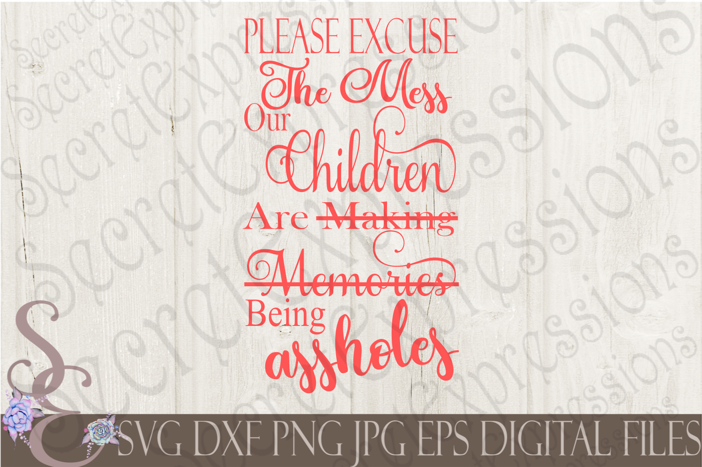 Please Excuse The Mess Our Children Are Being Assholes Svg By