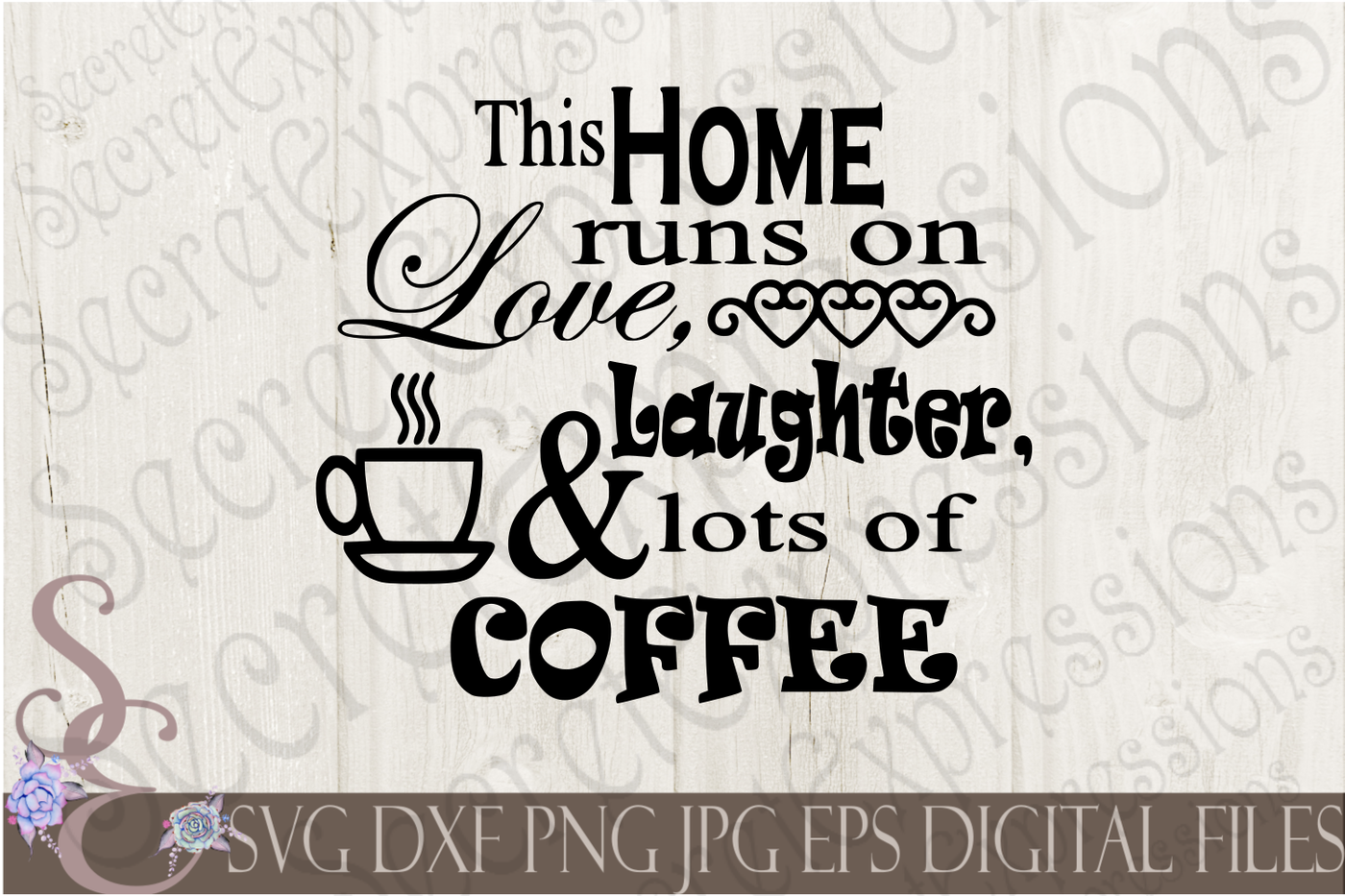 This Home Runs On Love Laughter Lots Of Coffee Svg By