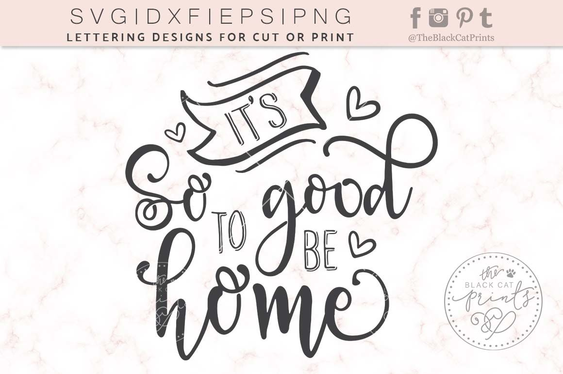 It S So Good To Be Home Svg Dxf Eps Png By Theblackcatprints
