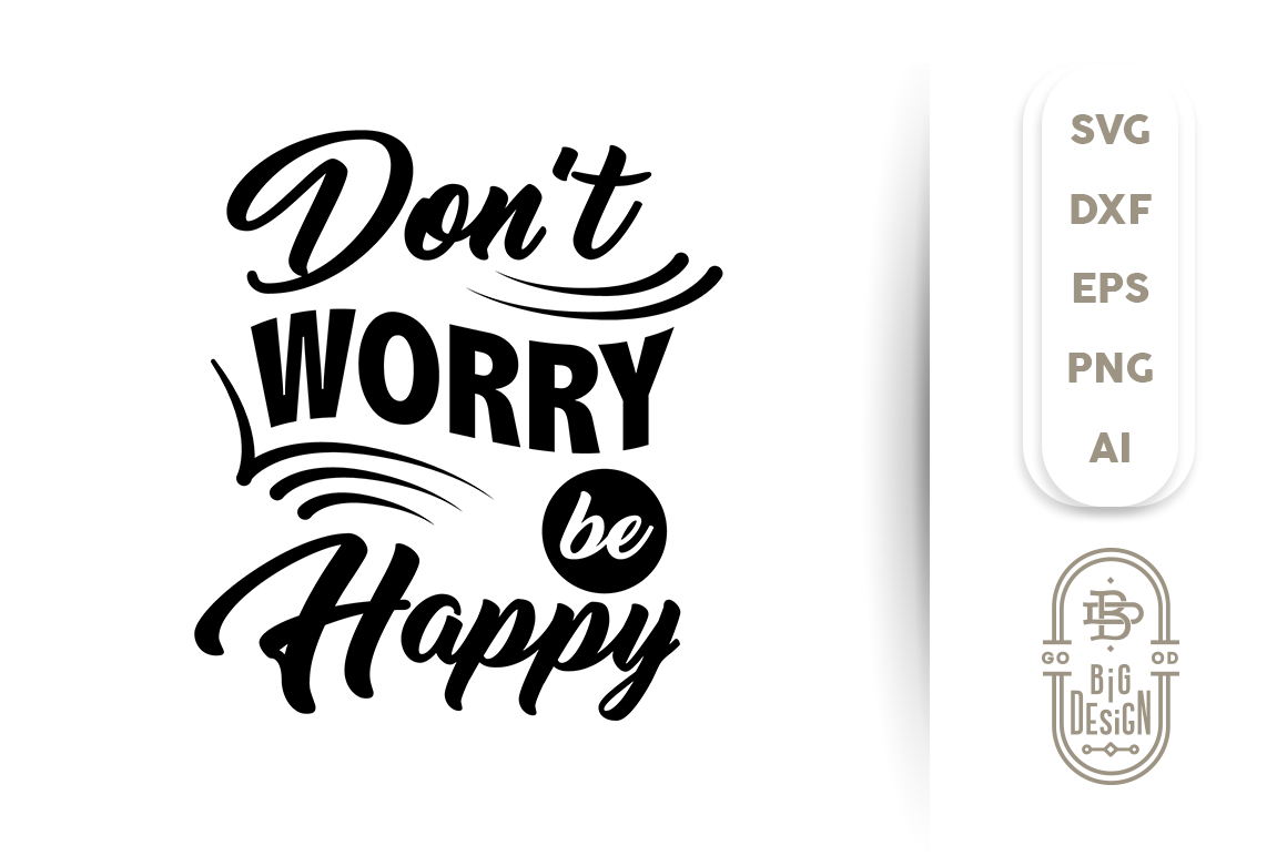 Svg Cut File Don T Worry Be Happy By Big Design Thehungryjpeg Com