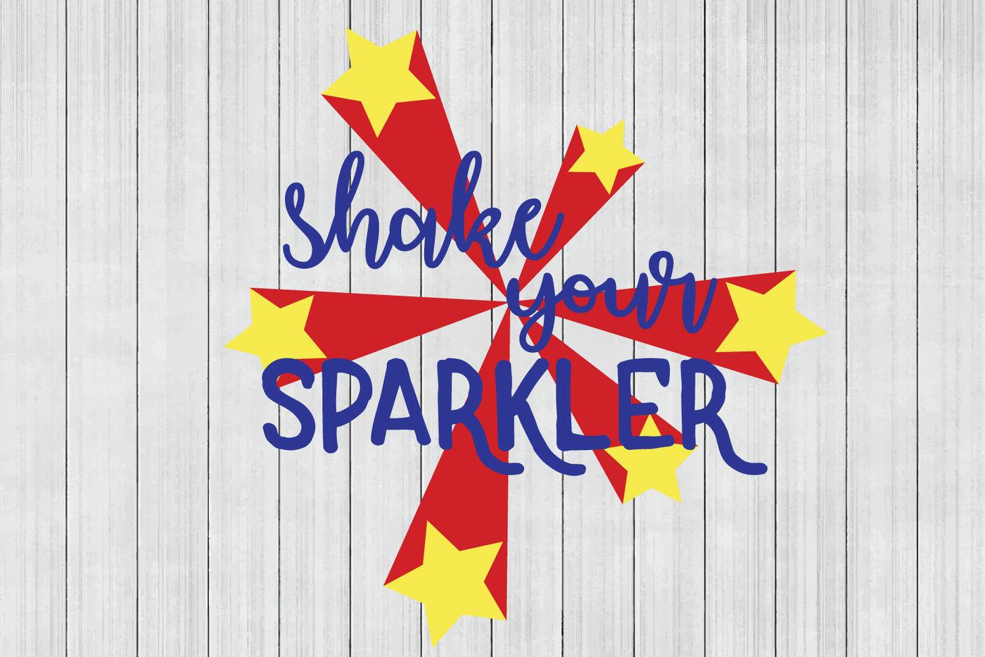 Shake Your Sparkler Svg 4th Of July Svg Dxf File Cuttable File