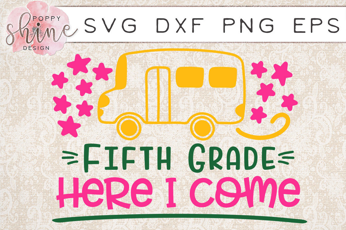 Fifth Grade Here I Come Svg Png Eps Dxf Cutting Files By Poppy