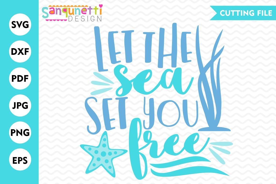 Let The Sea Set You Free Svg Sea Svg Summer Svg Ocean Svg By