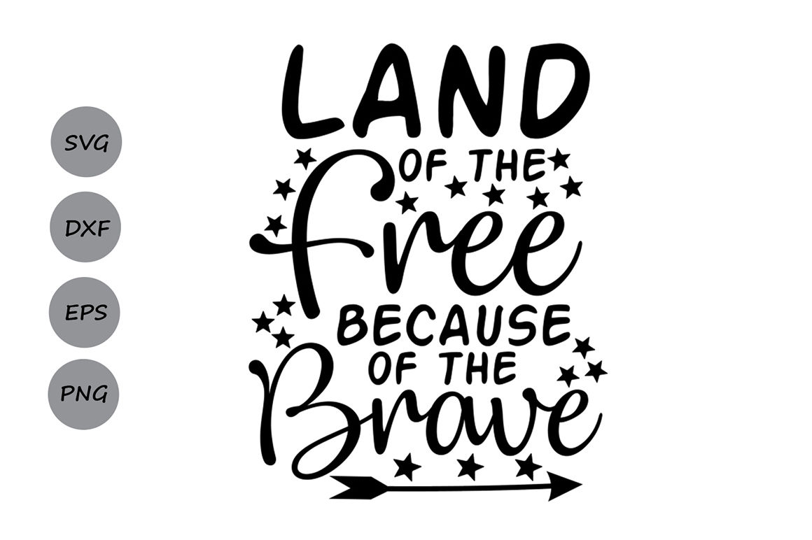 Land Of The Free Because Of The Brave Svg Fourth Of July Svg By