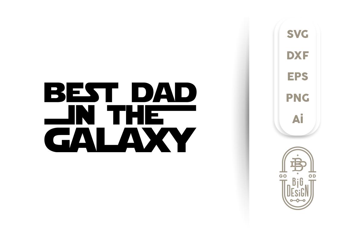 Svg Cut File Best Dad In The Galaxy By Big Design Thehungryjpeg Com