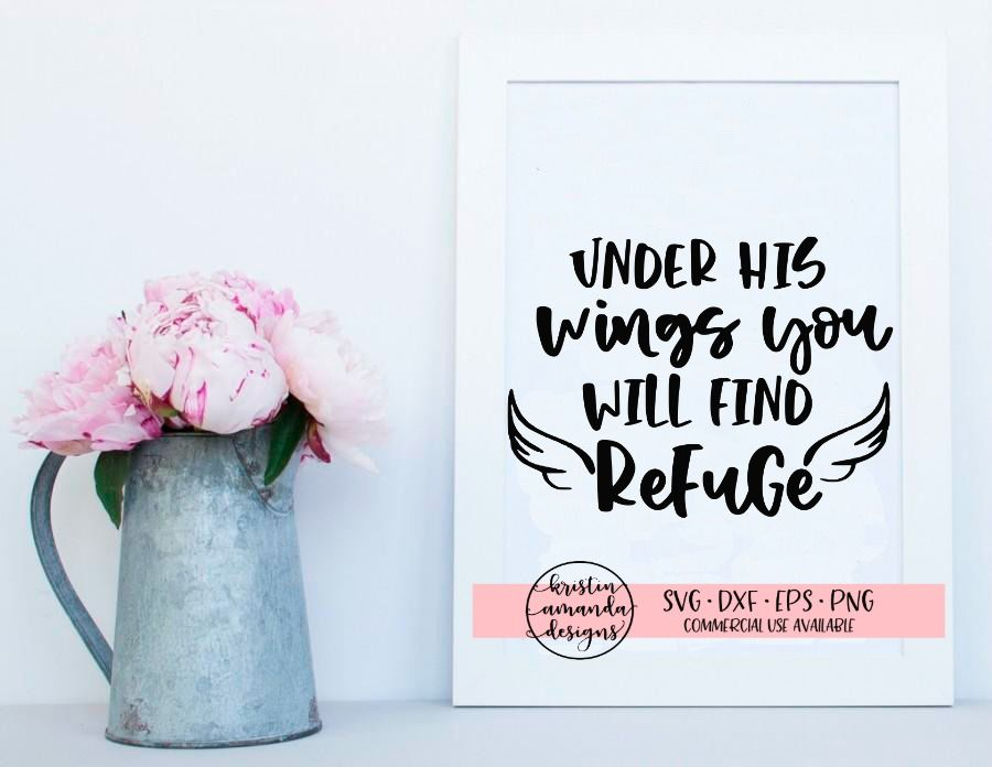 Under His Wings You Will Find Refuge Svg Dxf Eps Png Cut File