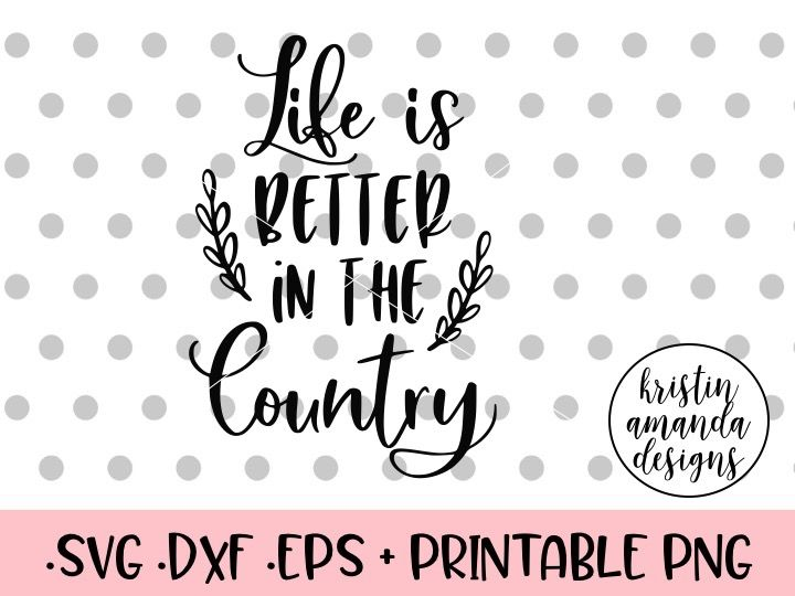 Life Is Better In The Country Svg Dxf Eps Png Cut File Cricut