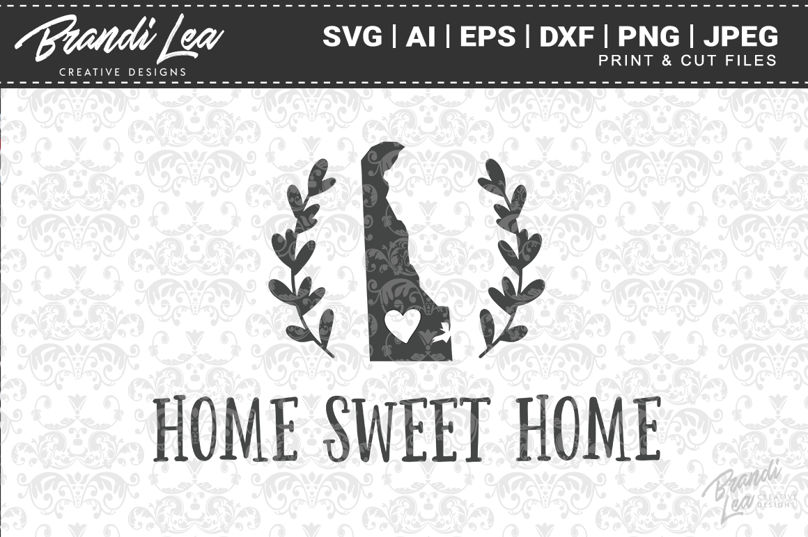 Delaware Home Sweet Home State Map Svg Cut Files By Brandi Lea