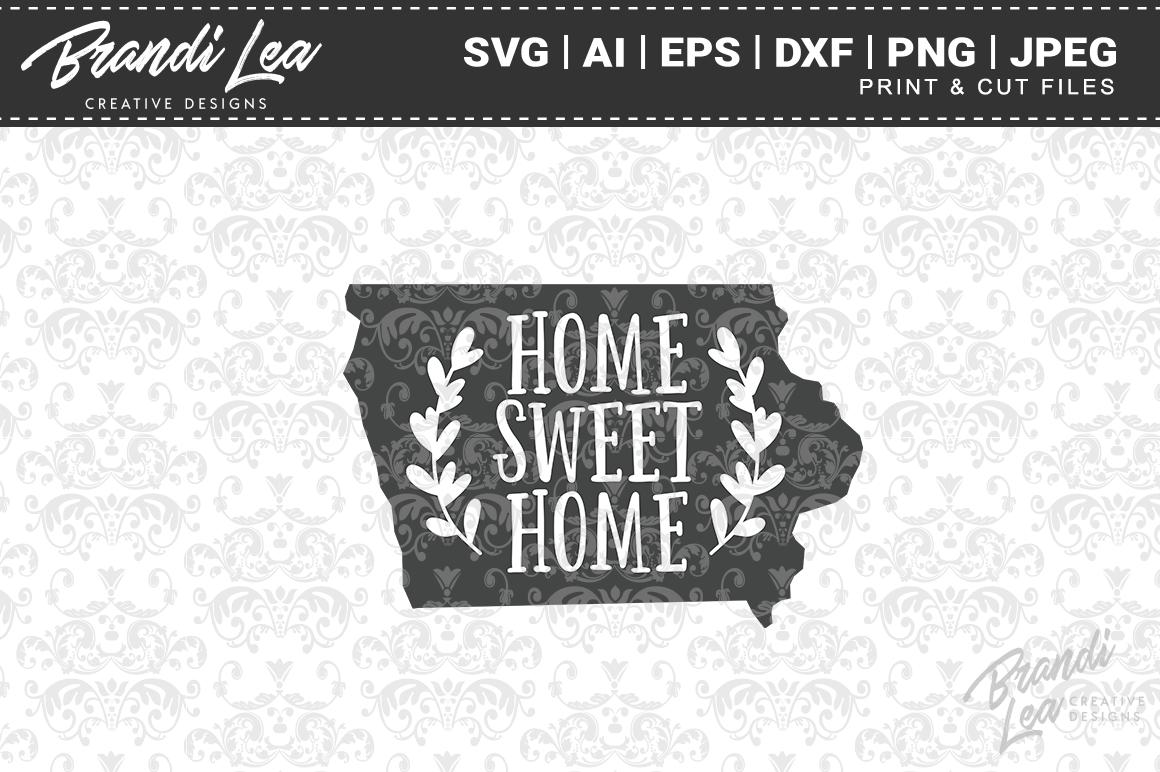 Iowa Home Sweet Home State Map Svg Cut Files By Brandi Lea Designs