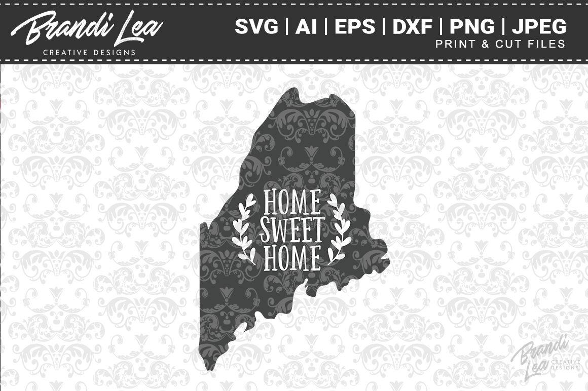 Maine Home Sweet Home State Map Svg Cut Files By Brandi Lea