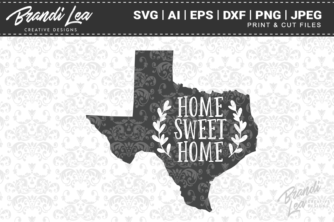 Texas Home Sweet Home State Map Svg Cut Files By Brandi Lea