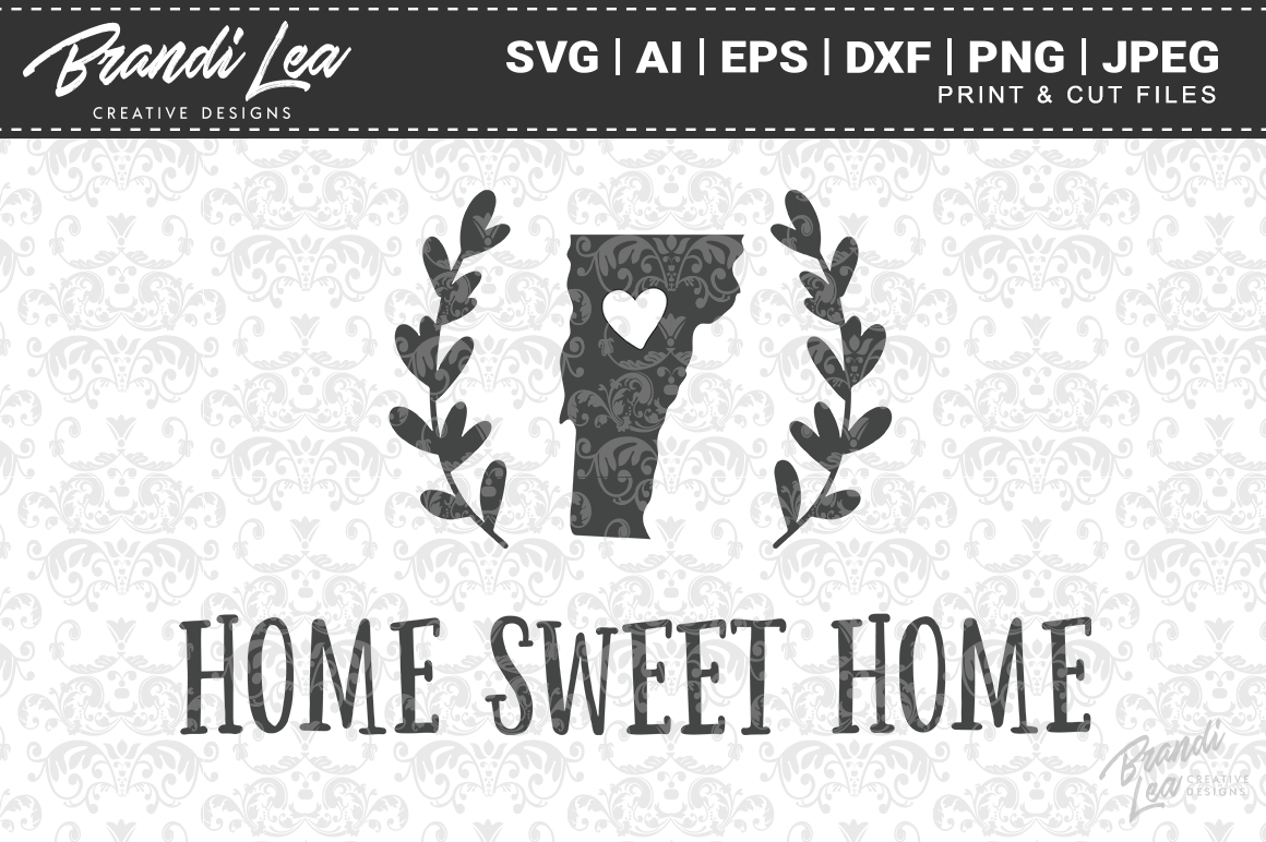 Vermont Home Sweet Home State Map Svg Cut Files By Brandi Lea