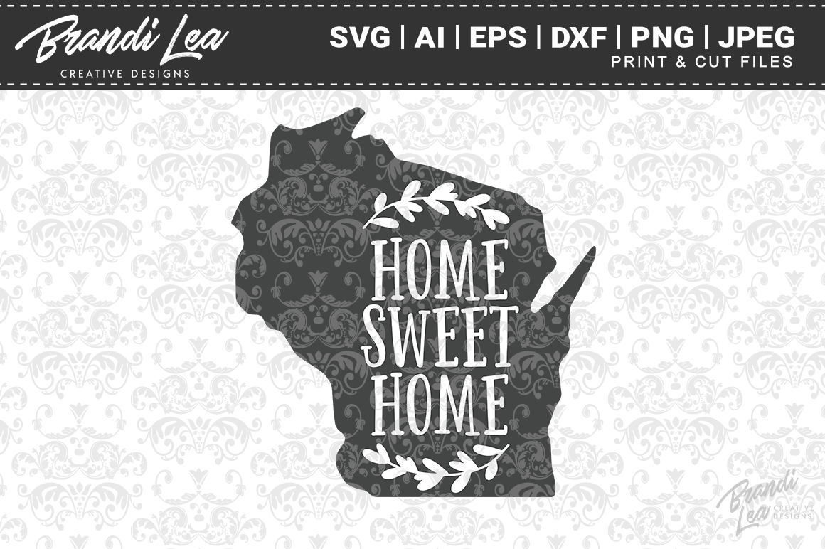 Wisconsin Home Sweet Home State Map Svg Cut Files By Brandi Lea