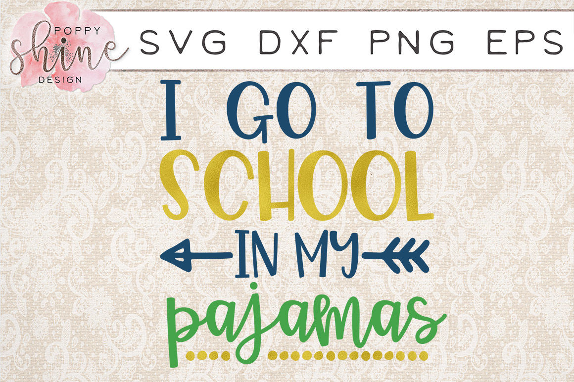 I Go To School In My Pajamas Svg Png Eps Dxf Cutting Files By