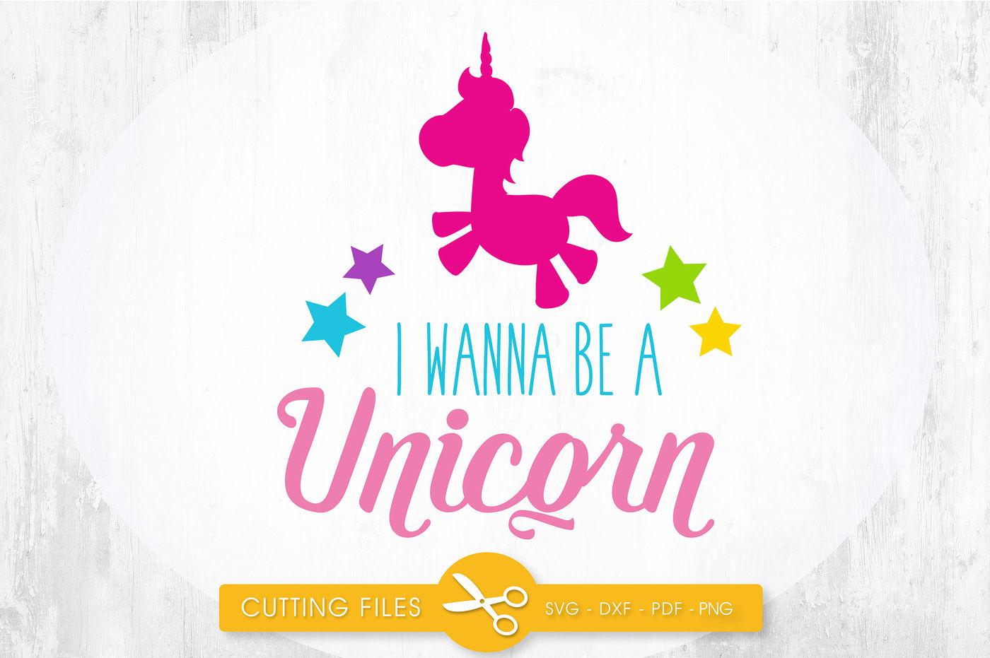 I Wanna Be A Unicorn Svg Png Eps Dxf Cut File By