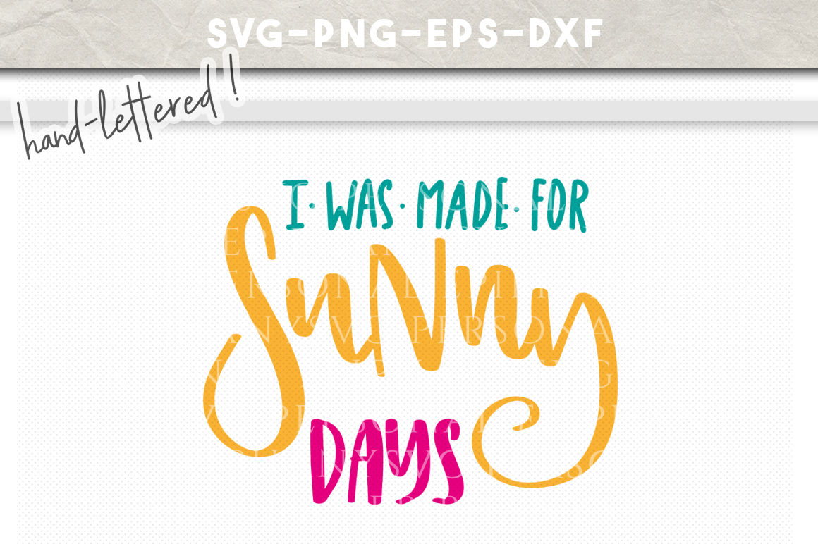 I Was Made For Sunny Days Hand Lettered Svg Dxf Eps Png Cut File By Personal Epiphany Thehungryjpeg Com