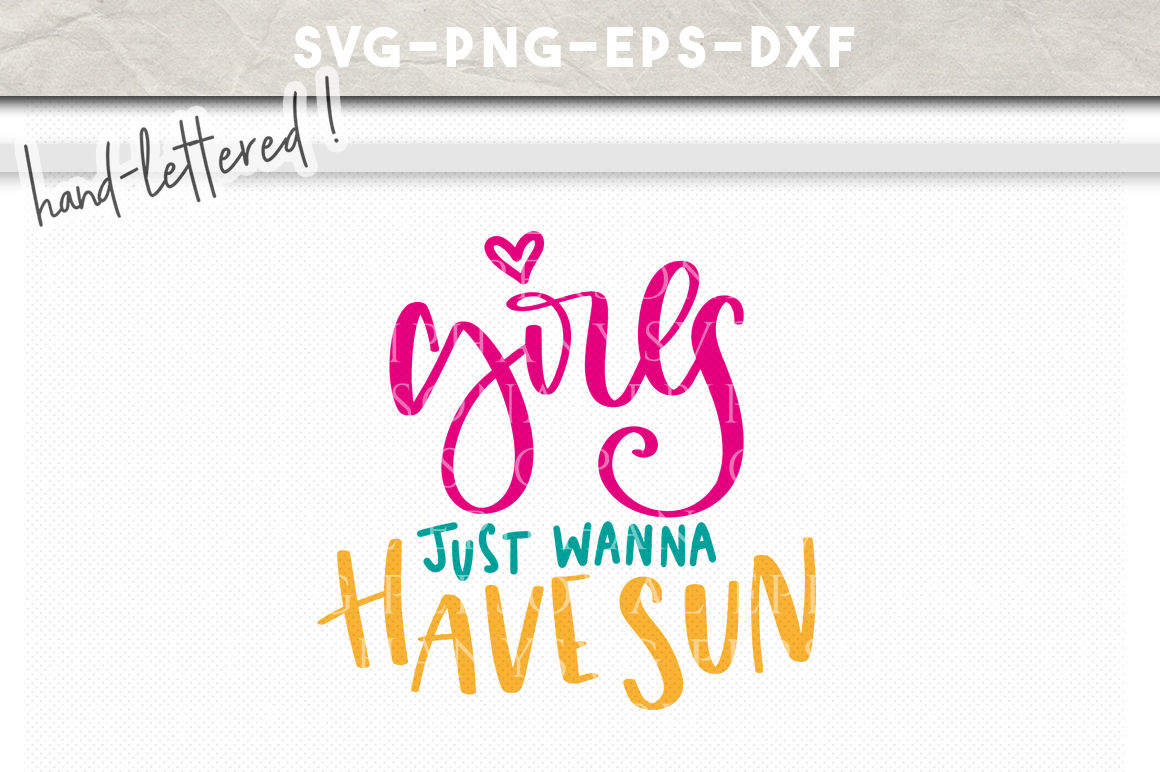 Girls Just Wanna Have Sun Hand Lettered Svg Dxf Eps Png Cut File By Personal Epiphany Thehungryjpeg Com