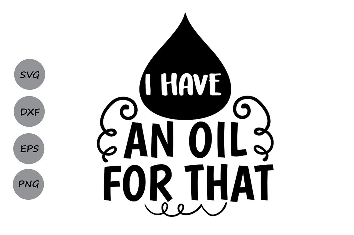 I Have An Oil For That Svg Essential Oil Svg Mother S Day Svg