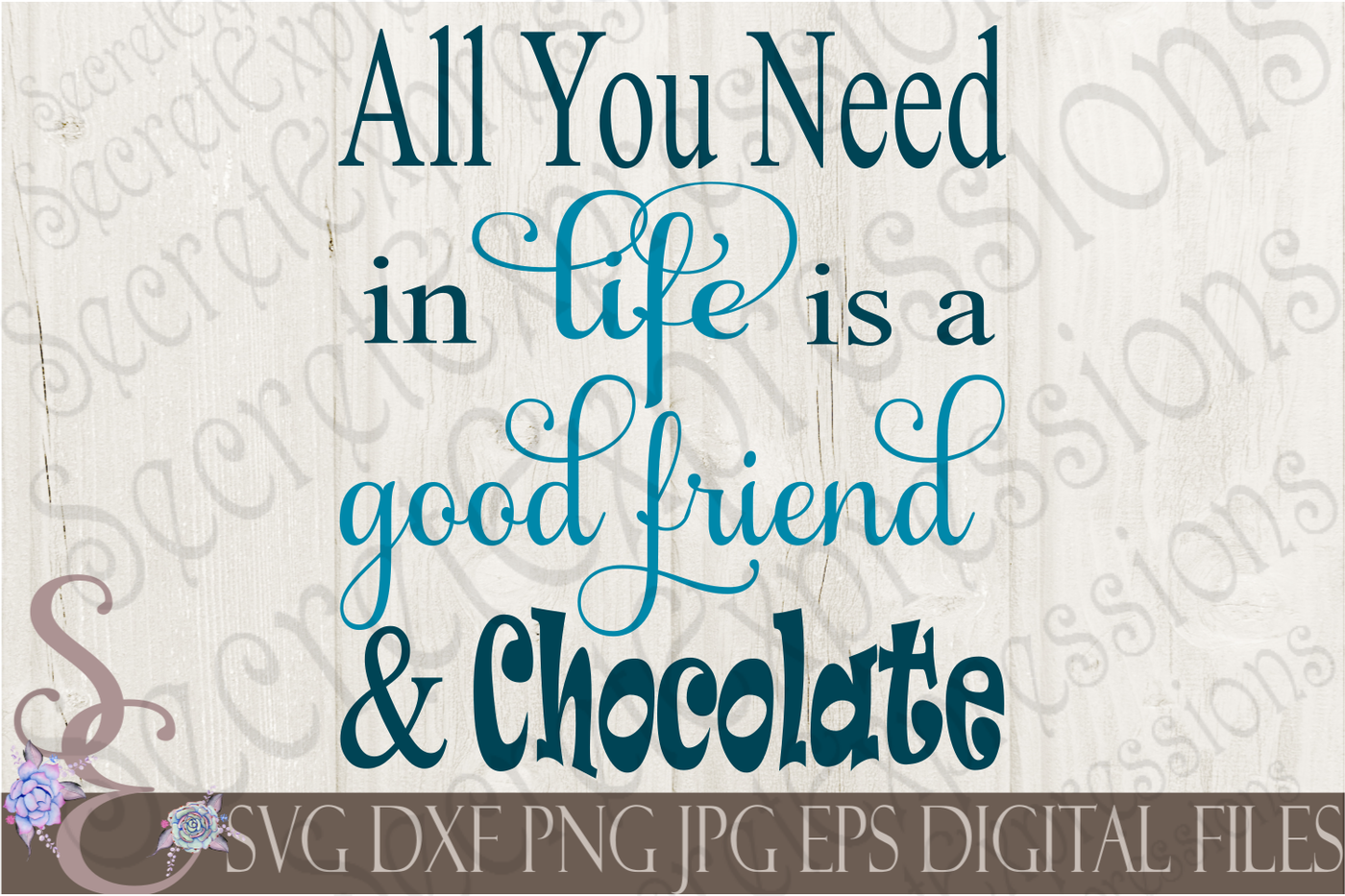 All You Need In Life Is A Good Friend And Chocolate By