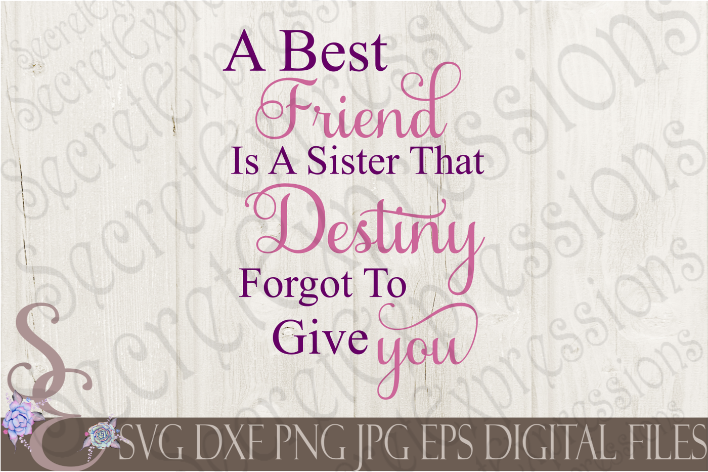 A Best Friend Is A Sister That Destiny Forgot To Give You By