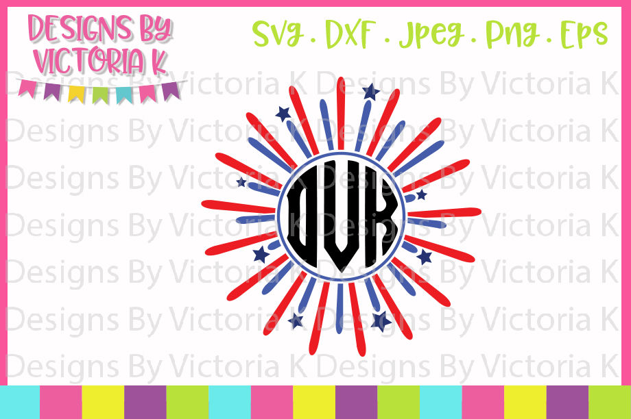 Firework Monogram 4th July Svg Dxf Eps Png By Designs By
