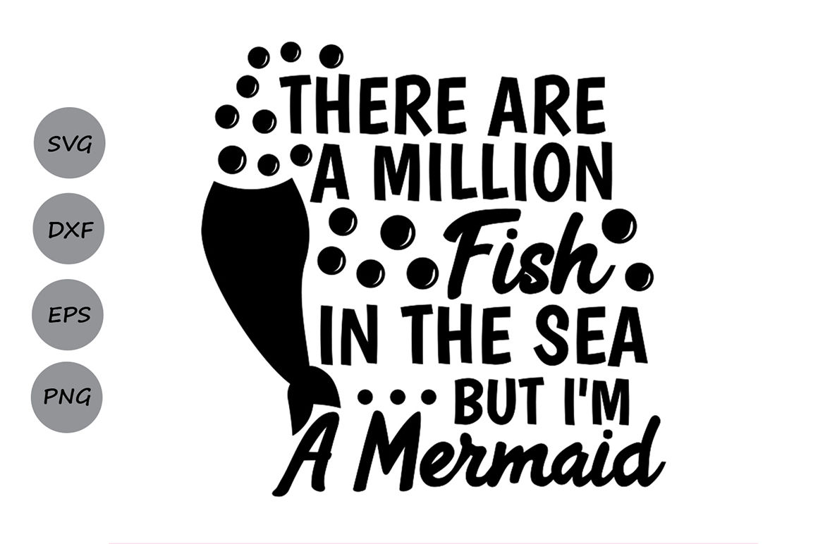 Download There Are A Million Fish In The Sea But I M A Mermaid Svg Mermaid Svg By Cosmosfineart Thehungryjpeg Com