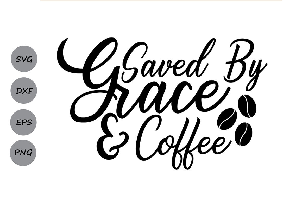 Saved By Grace And Coffee Svg Christian Svg Faith Svg Religious