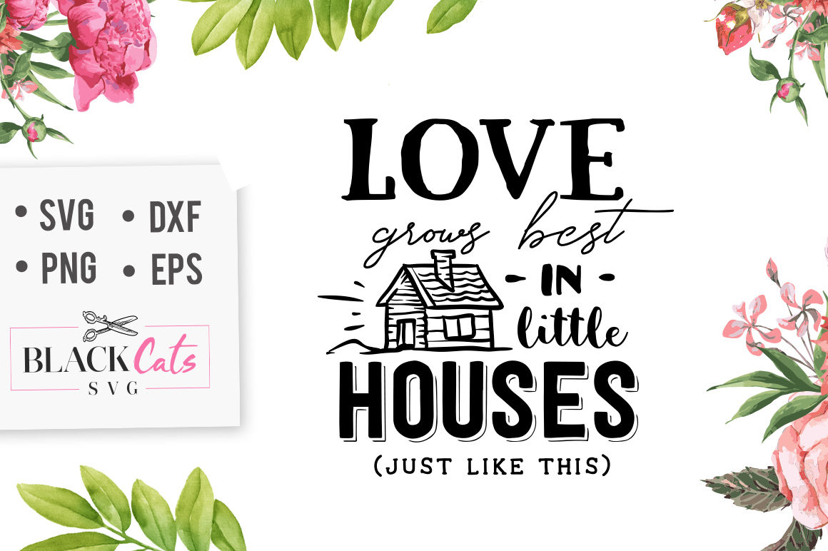 Love Grows Best In Little Houses Svg By Blackcatssvg