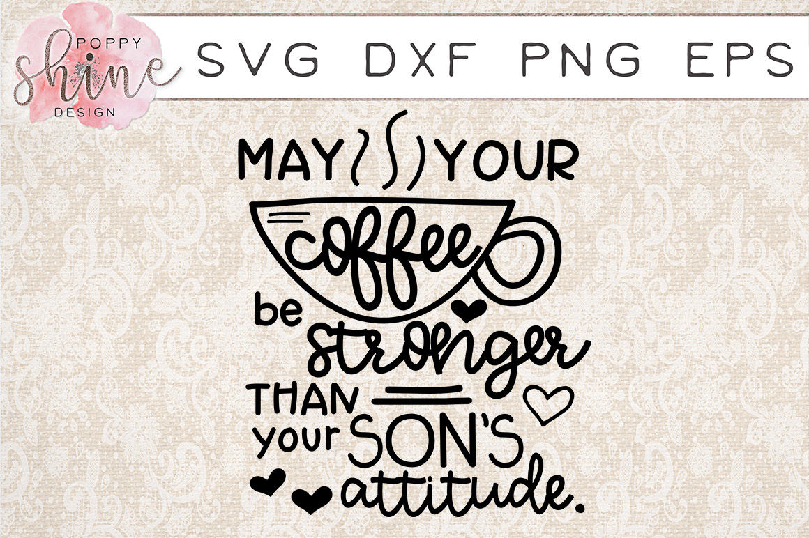 Coffee Stronger Than Your Sons Attitude Svg Png Eps Dxf Cut Files
